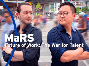 MaRS - Future of Work: The War for Talent
