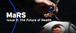MaRS Issue 2: The Future of Health